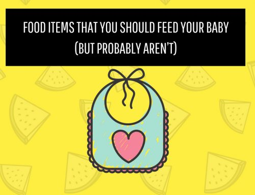 Food Items That You Should Feed Your Baby (but probably aren't)